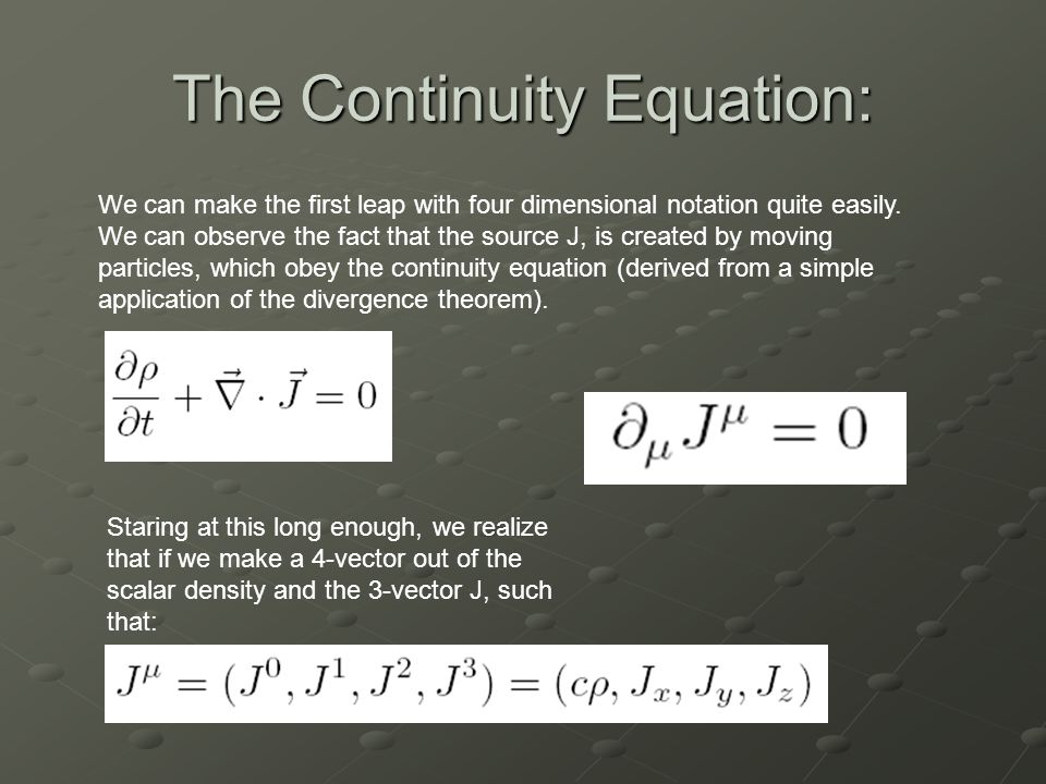 The Continuity Equation: We can make the first leap with four dimensional notation quite easily.