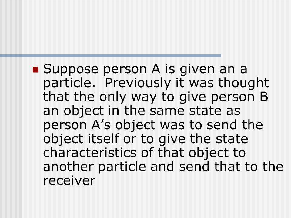 Suppose person A is given an a particle.