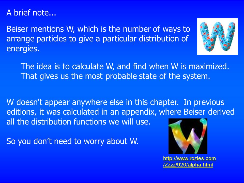 Beiser mentions W, which is the number of ways to arrange particles to give a particular distribution of energies.