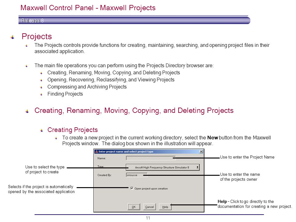 11 Maxwell Control Panel – Maxwell Projects Projects The Projects controls provide functions for creating, maintaining, searching, and opening project files in their associated application.