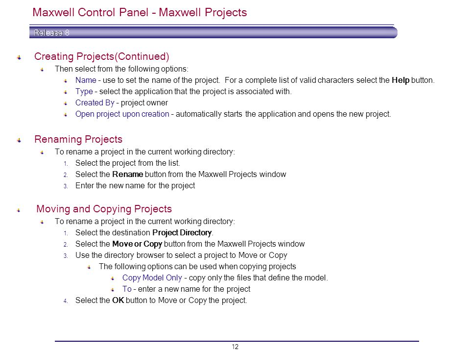 12 Maxwell Control Panel – Maxwell Projects Creating Projects(Continued) Then select from the following options: Name – use to set the name of the project.