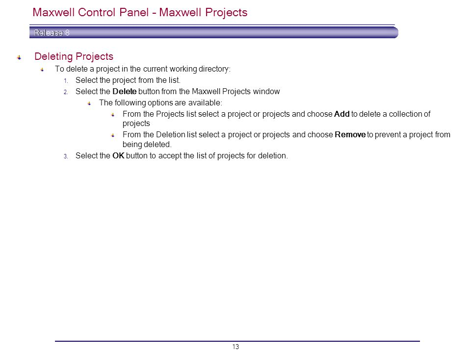 13 Maxwell Control Panel – Maxwell Projects Deleting Projects To delete a project in the current working directory: 1.