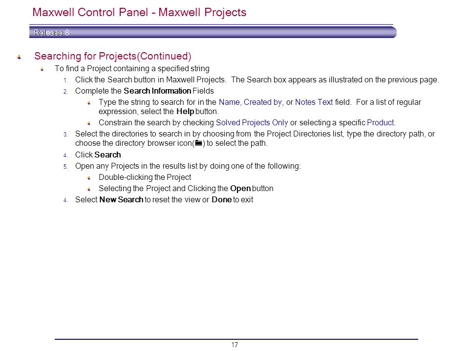 17 Maxwell Control Panel – Maxwell Projects Searching for Projects(Continued) To find a Project containing a specified string 1.