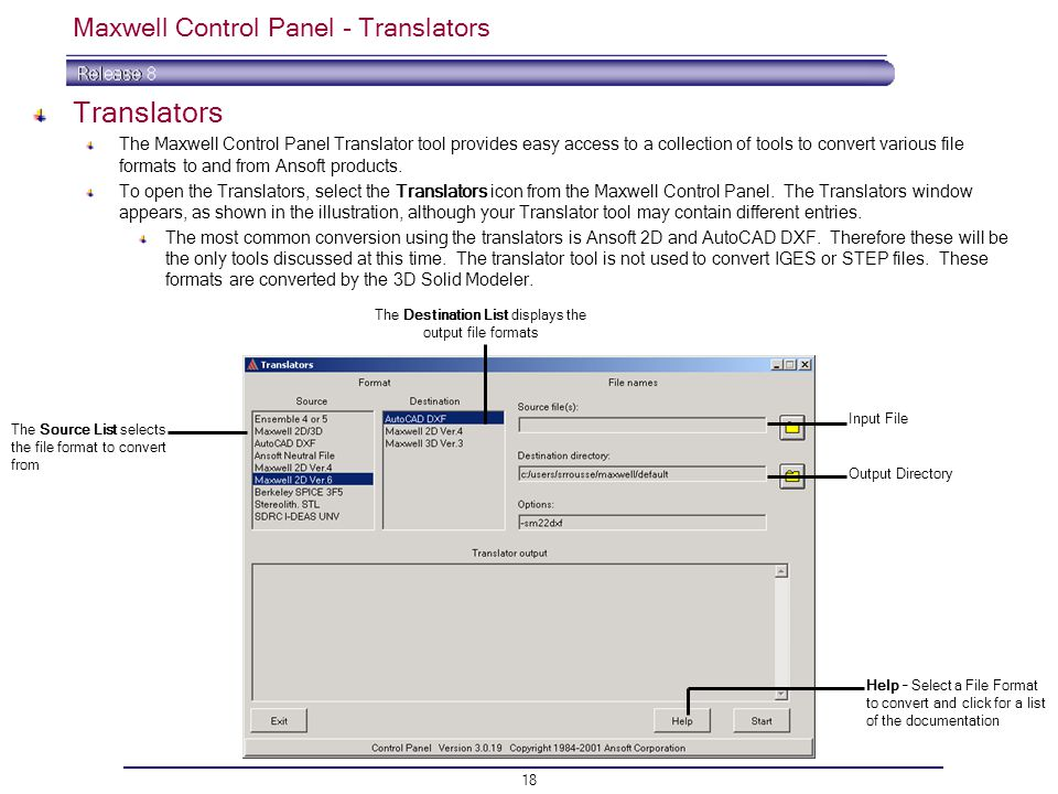 18 Maxwell Control Panel - Translators Translators The Maxwell Control Panel Translator tool provides easy access to a collection of tools to convert various file formats to and from Ansoft products.