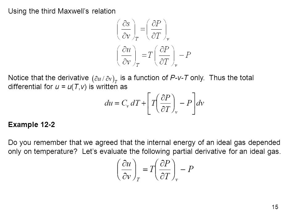 15 Using the third Maxwell's relation Notice that the derivative is a function of P-v-T only. Thus the total differential for u = u(T,v) is written as