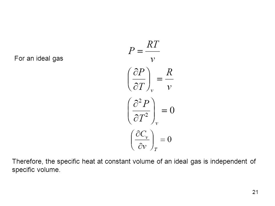 21 Therefore, the specific heat at constant volume of an ideal gas is independent of specific volume. For an ideal gas