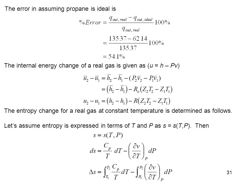 31 The error in assuming propane is ideal is The internal energy change of a real gas is given as (u = h – Pv) The entropy change for a real gas at co