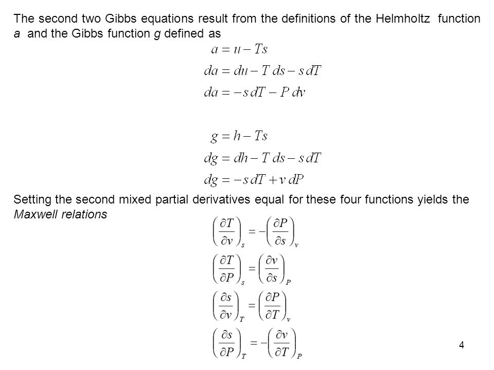 4 The second two Gibbs equations result from the definitions of the Helmholtz function a and the Gibbs function g defined as Setting the second mixed