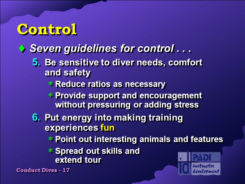 Conduct Dives - 17 Control  Seven guidelines for control...