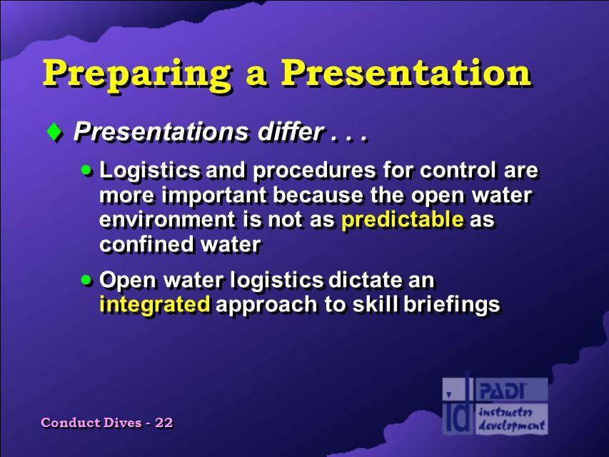 Conduct Dives - 22 Preparing a Presentation  Presentations differ...