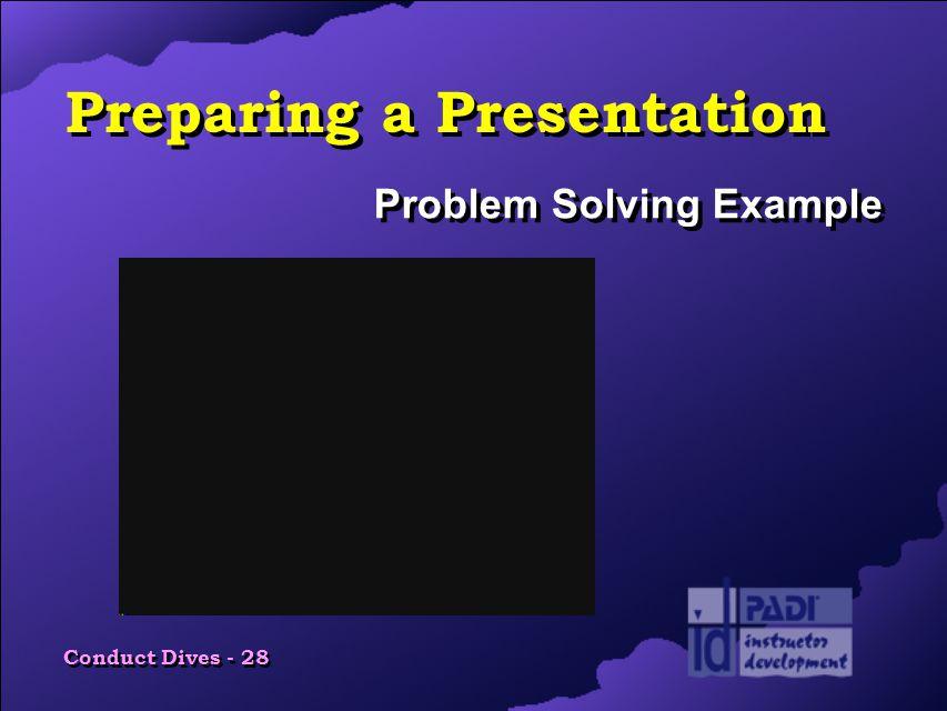 Conduct Dives - 28 Preparing a Presentation Problem Solving Example