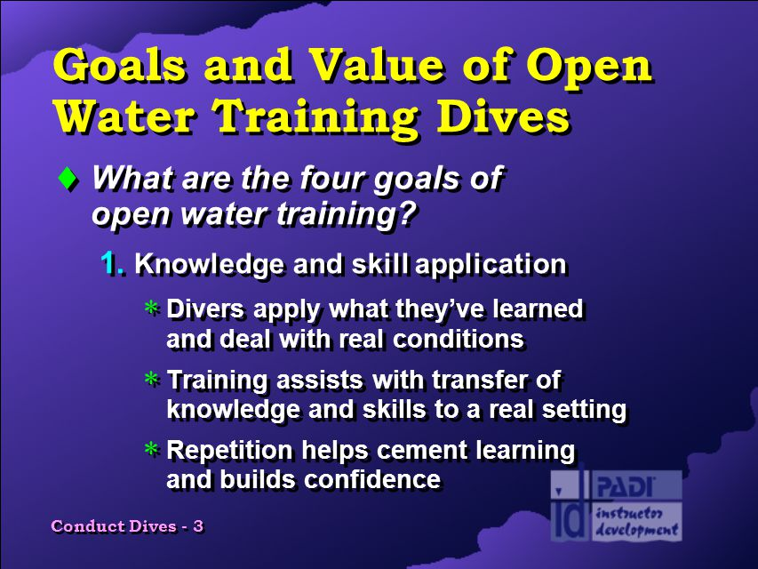 Conduct Dives - 3 Goals and Value of Open Water Training Dives  What are the four goals of open water training.