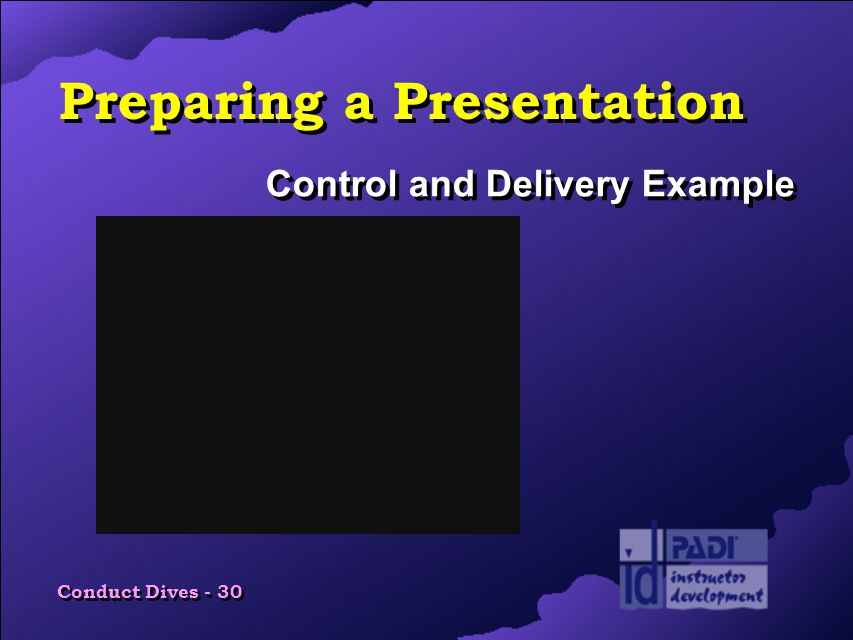 Conduct Dives - 30 Preparing a Presentation Control and Delivery Example