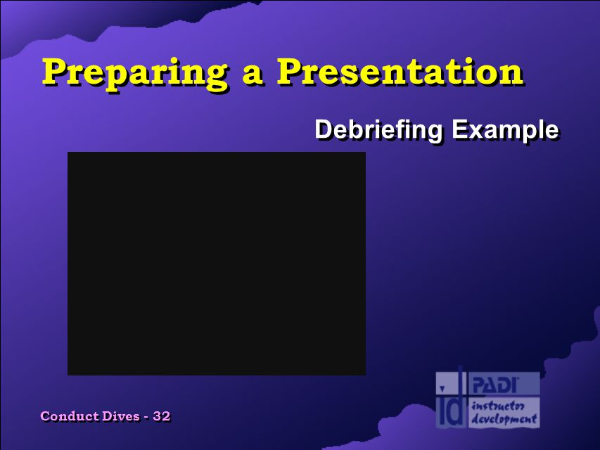 Conduct Dives - 32 Preparing a Presentation Debriefing Example