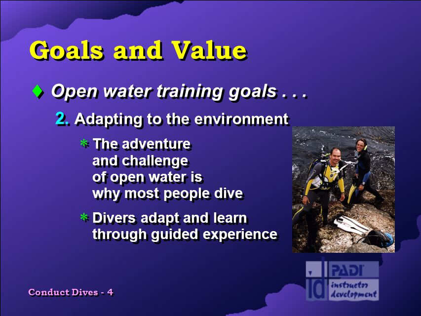Conduct Dives - 4 Goals and Value  Open water training goals...