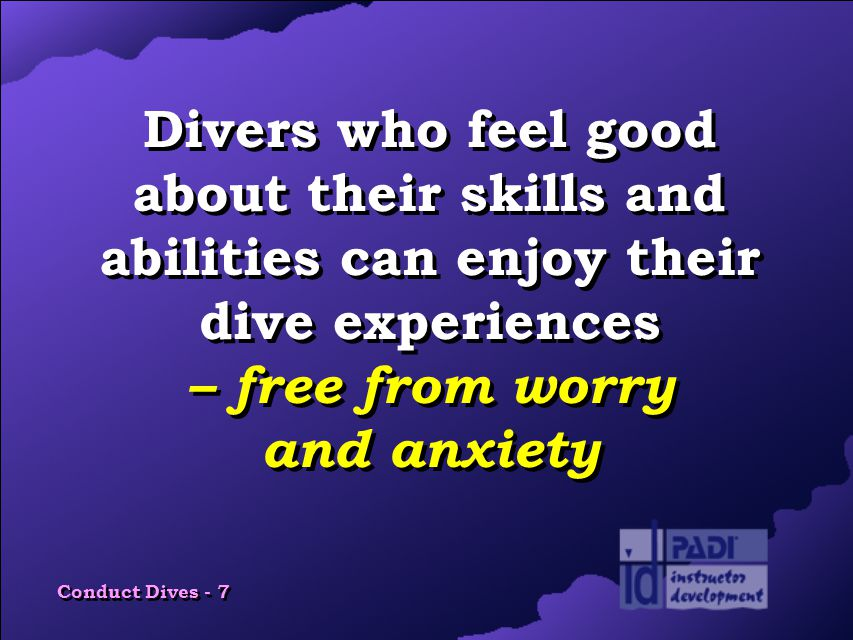 Conduct Dives - 7 Divers who feel good about their skills and abilities can enjoy their dive experiences – free from worry and anxiety