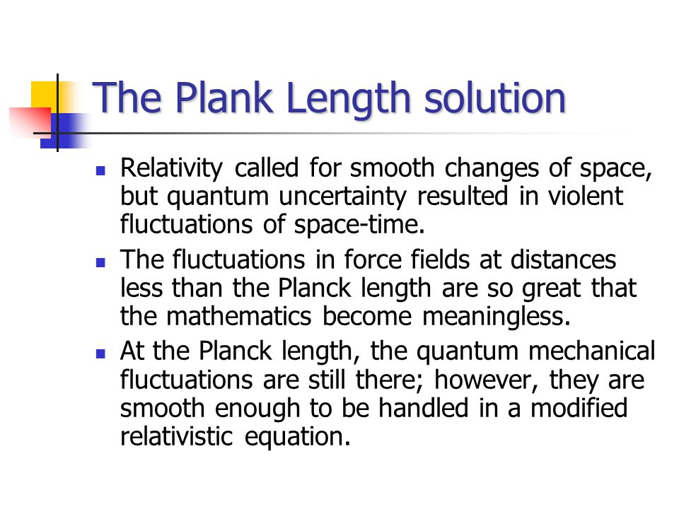 The Plank Length solution Relativity called for smooth changes of space, but quantum uncertainty resulted in violent fluctuations of space-time.