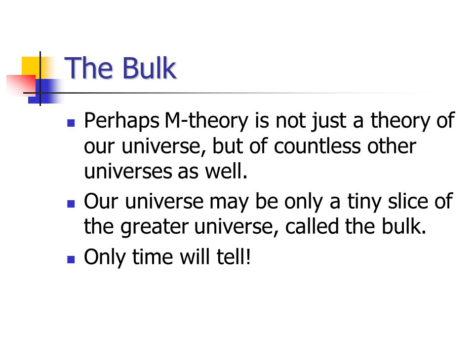 The Bulk Perhaps M-theory is not just a theory of our universe, but of countless other universes as well.