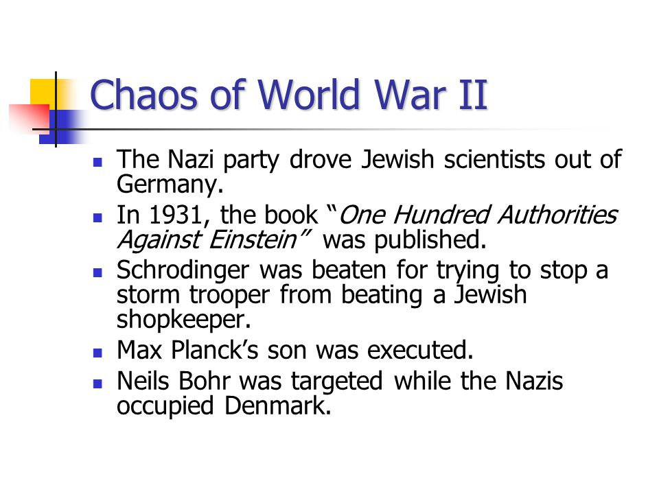 Chaos of World War II The Nazi party drove Jewish scientists out of Germany.