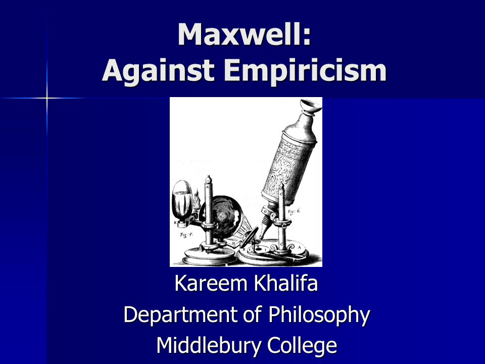Maxwell: Against Empiricism Kareem Khalifa Department of Philosophy Middlebury College