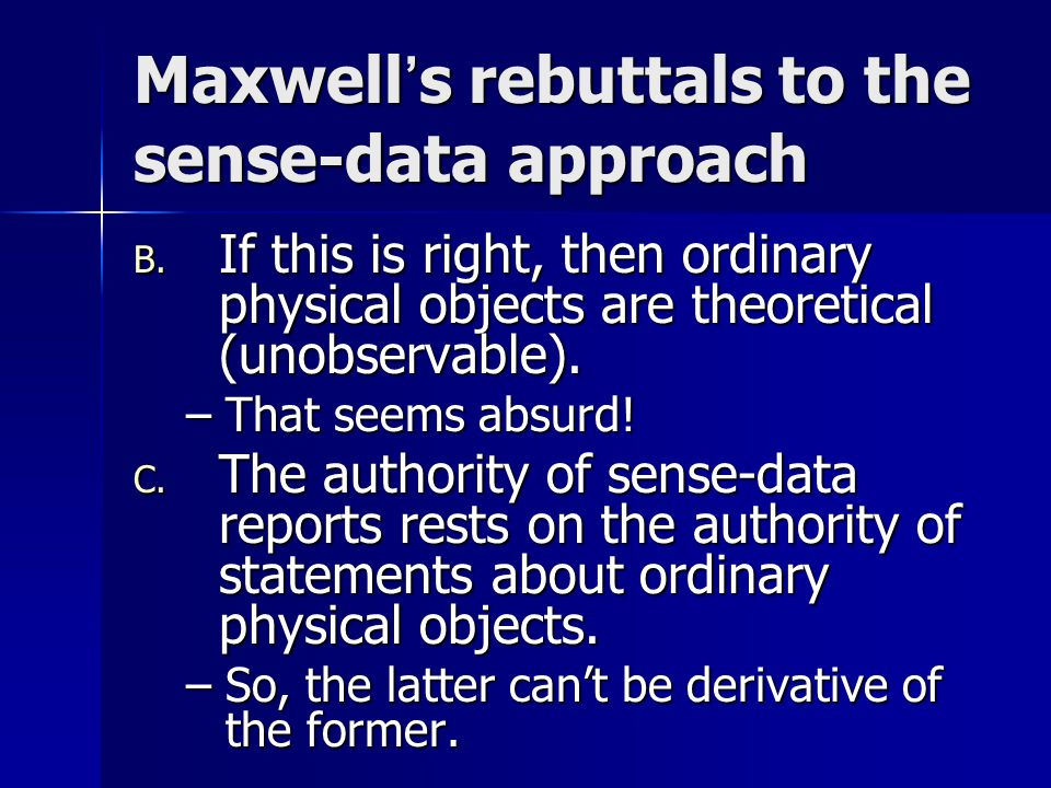 Maxwell's rebuttals to the sense-data approach B.
