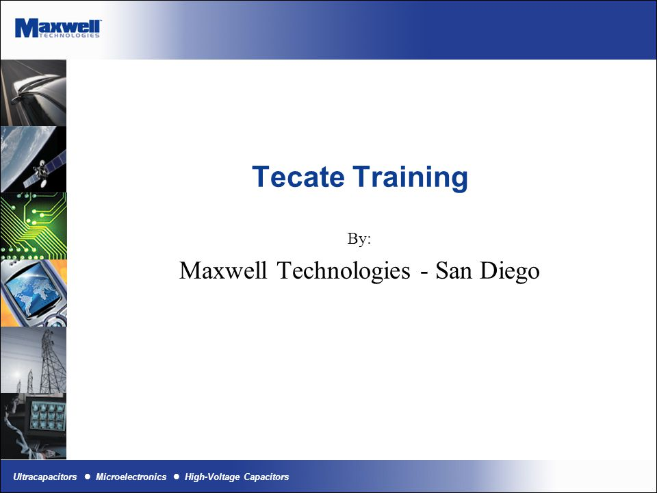 Ultracapacitors Microelectronics High-Voltage Capacitors Tecate Training By: Maxwell Technologies - San Diego