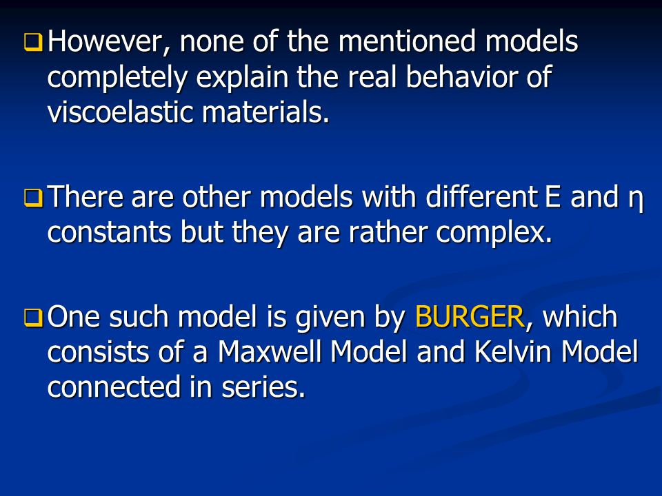  However, none of the mentioned models completely explain the real behavior of viscoelastic materials.  There are other models with different E and