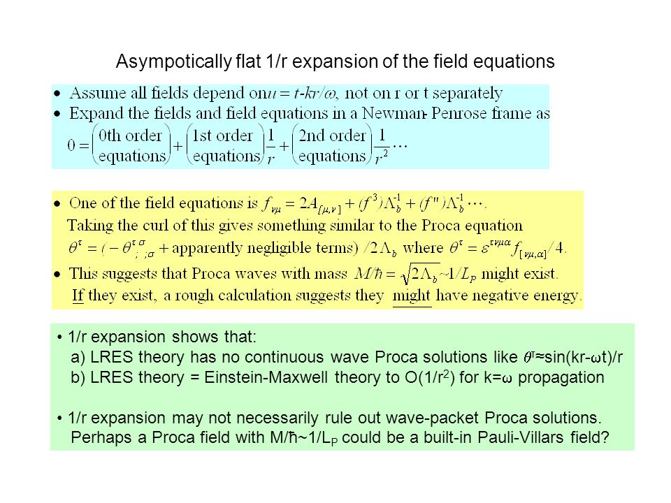 1/r expansion shows that: a) LRES theory has no continuous wave Proca solutions like  τ ≈sin(kr-  t)/r b) LRES theory = Einstein-Maxwell theory to O(1/r 2 ) for k=  propagation 1/r expansion may not necessarily rule out wave-packet Proca solutions.