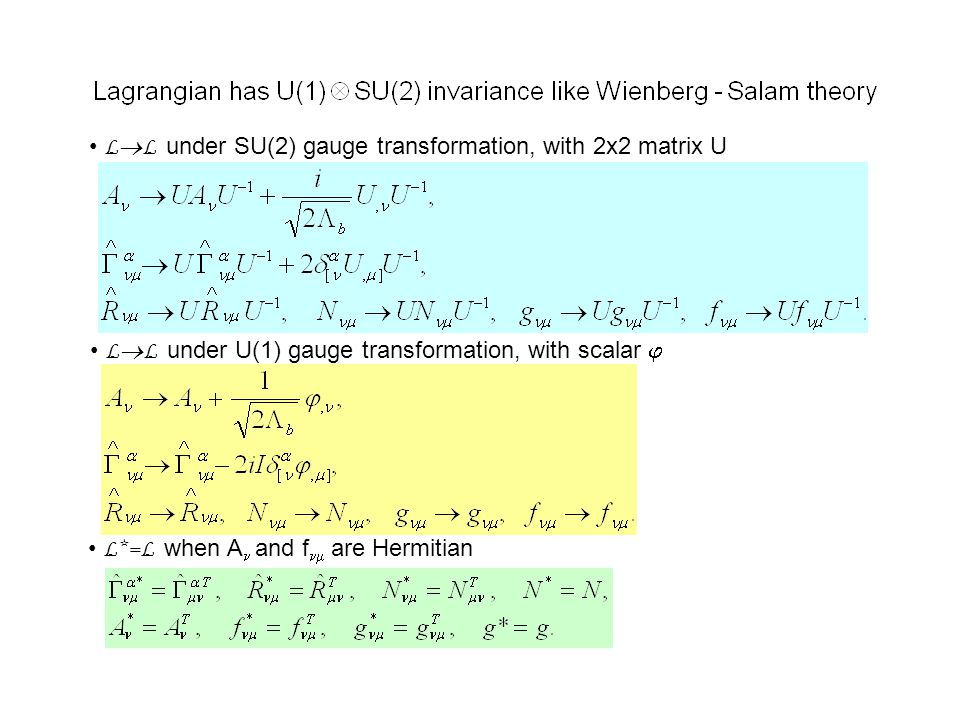 L  L under SU(2) gauge transformation, with 2x2 matrix U L  L under U(1) gauge transformation, with scalar  L*=L when A and f  are Hermitian