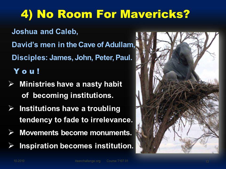 4) No Room For Mavericks? Joshua and Caleb, David's men in the Cave of Adullam, Disciples: James, John, Peter, Paul. MMMMinistries have a nasty ha
