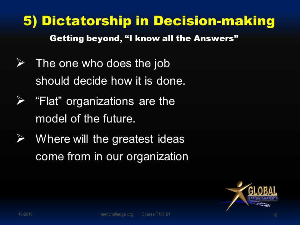 5) Dictatorship in Decision-making Getting beyond, I know all the Answers  The one who does the job should decide how it is done.