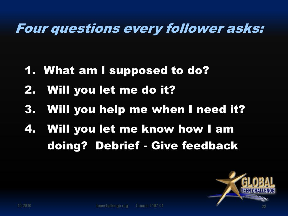 Four questions every follower asks: 1.What am I supposed to do.