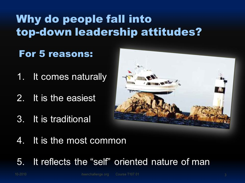 Why do people fall into top-down leadership attitudes? 1.It comes naturally 2.It is the easiest 3.It is traditional 4.It is the most common 5.It refle