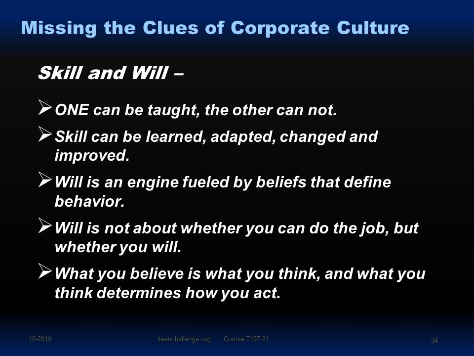 Missing the Clues of Corporate Culture Skill and Will –  ONE can be taught, the other can not.  Skill can be learned, adapted, changed and improved.