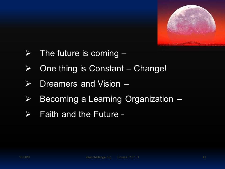  The future is coming –  One thing is Constant – Change.