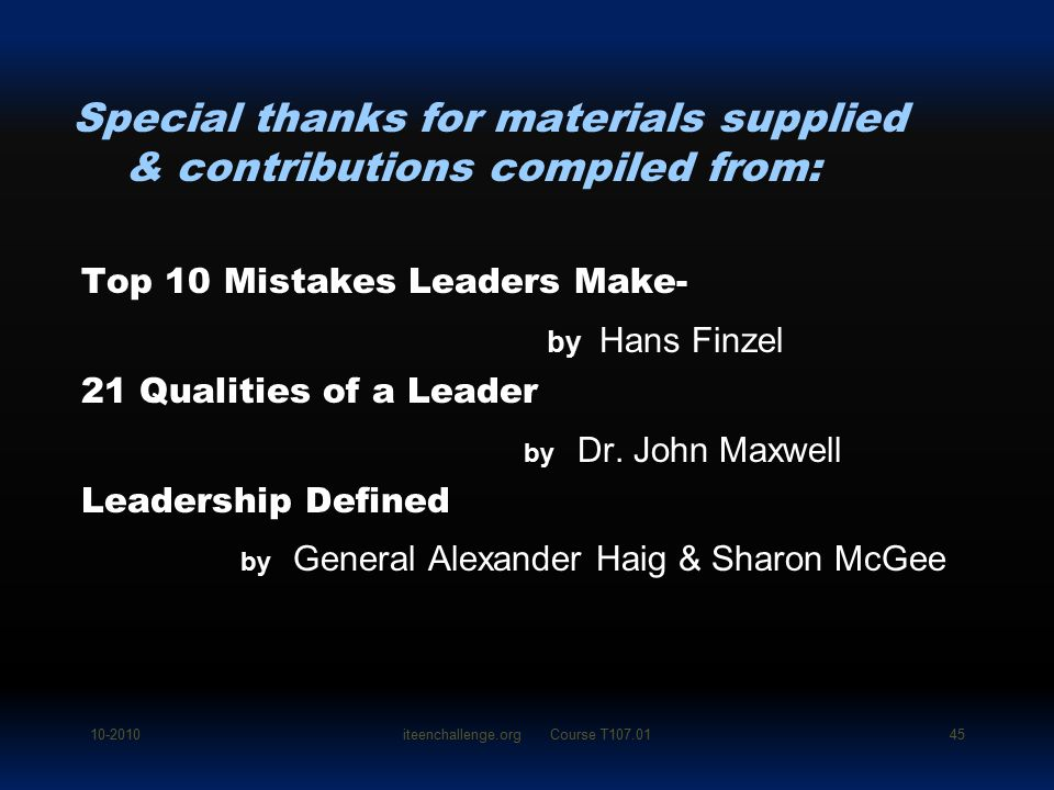 Top 10 Mistakes Leaders Make- by Hans Finzel 21 Qualities of a Leader by Dr. John Maxwell Leadership Defined by General Alexander Haig & Sharon McGee