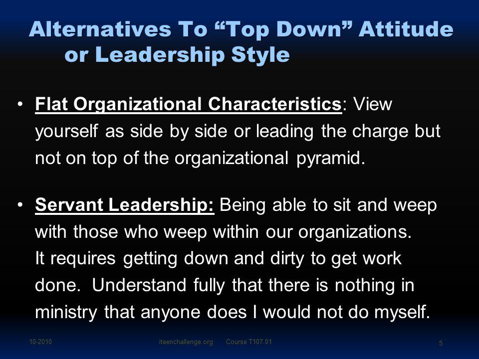 "Alternatives To ""Top Down"" Attitude or Leadership Style Flat Organizational CharacteristicsFlat Organizational Characteristics: View yourself as side"