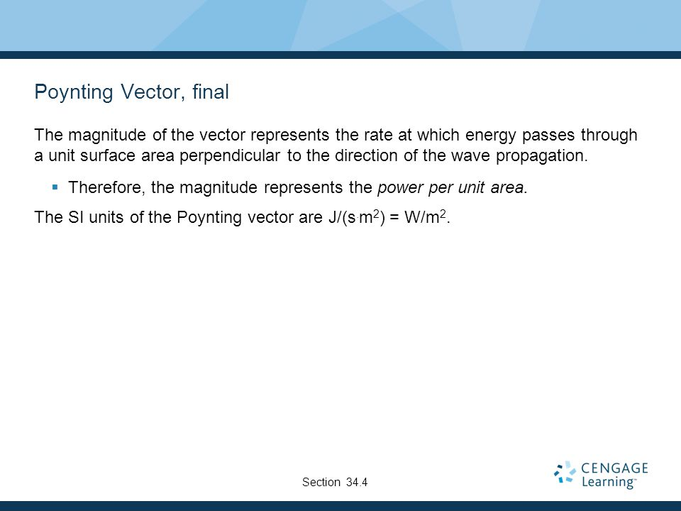 Poynting Vector, final The magnitude of the vector represents the rate at which energy passes through a unit surface area perpendicular to the directi