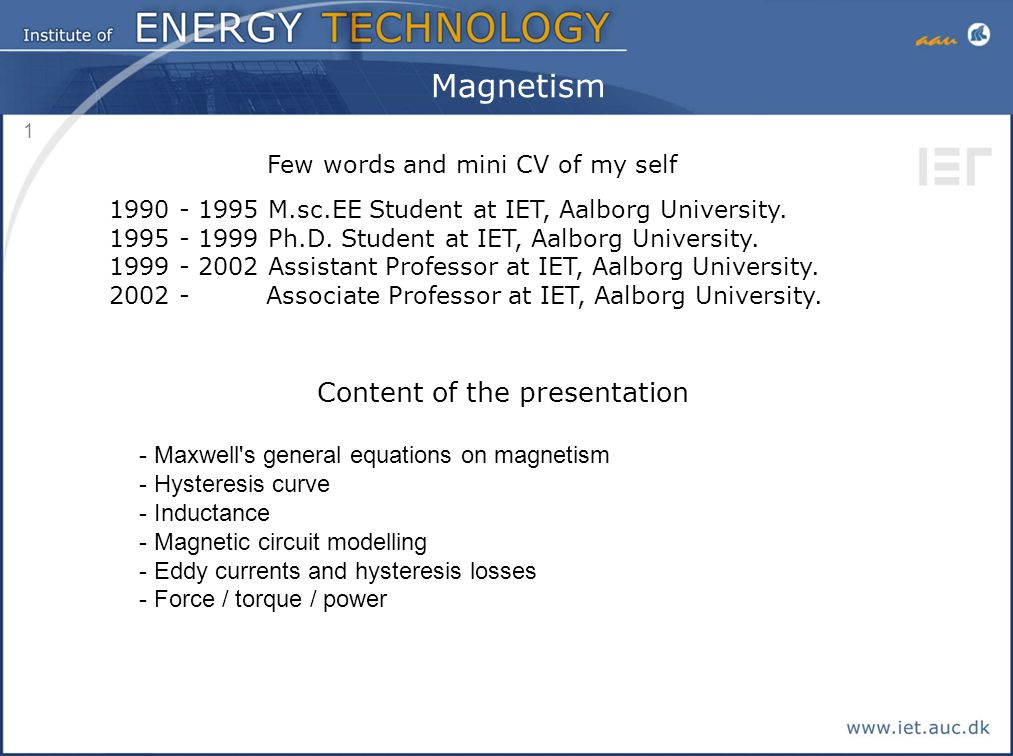 1 Magnetism Content of the presentation - Maxwell's general equations on magnetism - Hysteresis curve - Inductance - Magnetic circuit modelling - Eddy