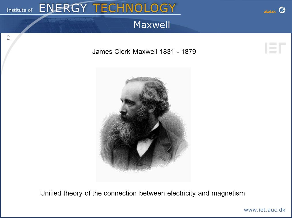 2 Maxwell James Clerk Maxwell 1831 - 1879 Unified theory of the connection between electricity and magnetism