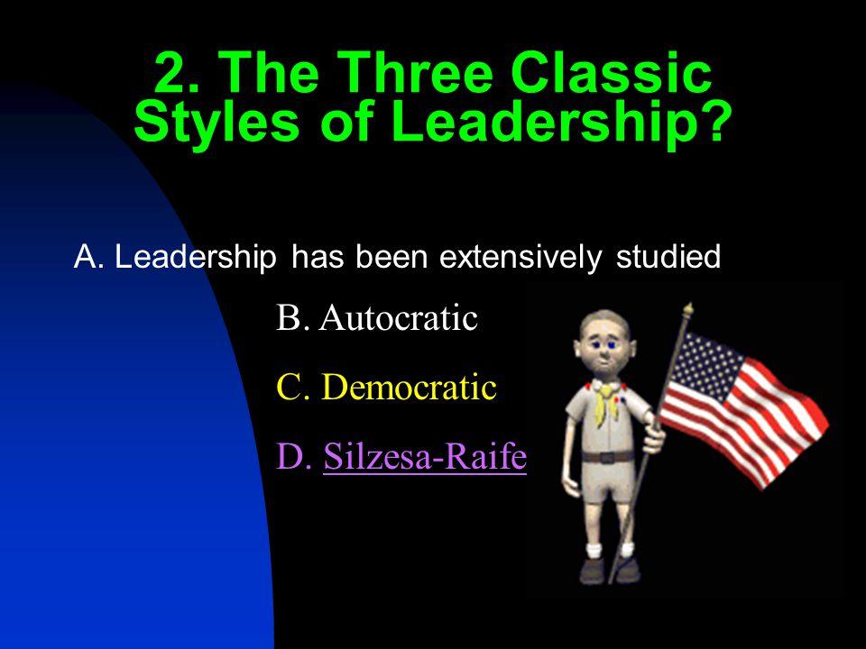 2.The Three Classic Styles of Leadership. B. Autocratic C.