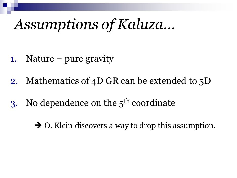 Assumptions of Kaluza… 1. Nature = pure gravity 2.