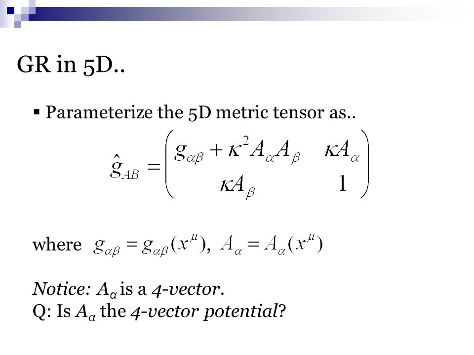  Parameterize the 5D metric tensor as..where, Notice: A α is a 4-vector.