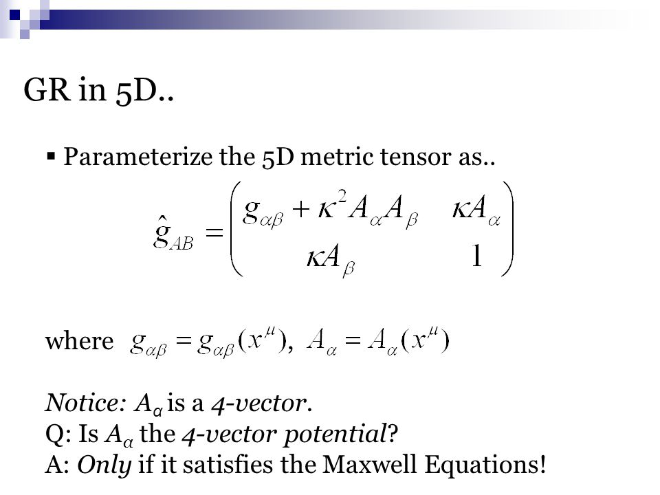  Parameterize the 5D metric tensor as.. where, Notice: A α is a 4-vector.
