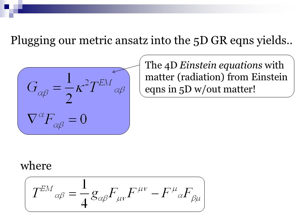 where Plugging our metric ansatz into the 5D GR eqns yields.. The 4D Einstein equations with matter (radiation) from Einstein eqns in 5D w/out matter!