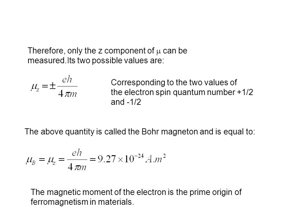 Therefore, only the z component of  can be measured.Its two possible values are: Corresponding to the two values of the electron spin quantum number