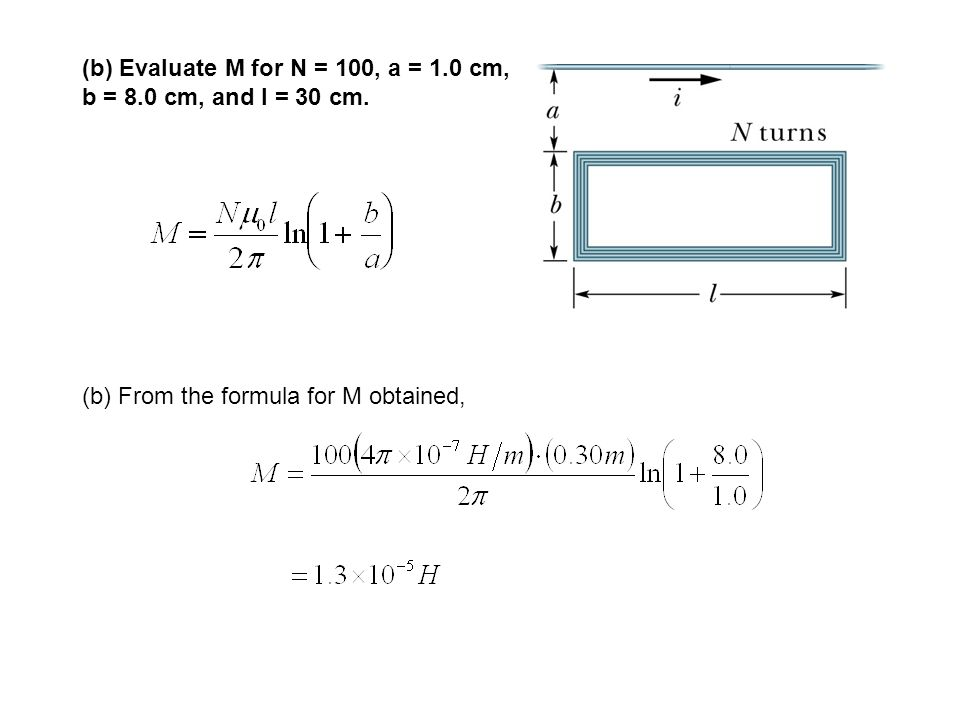 (b) Evaluate M for N = 100, a = 1.0 cm, b = 8.0 cm, and l = 30 cm. (b) From the formula for M obtained,