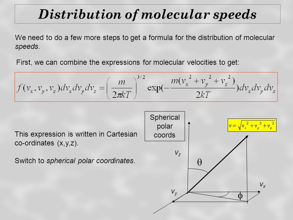 Distribution of molecular speeds We need to do a few more steps to get a formula for the distribution of molecular speeds. First, we can combine the e