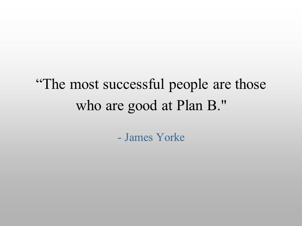"""The most successful people are those who are good at Plan B."