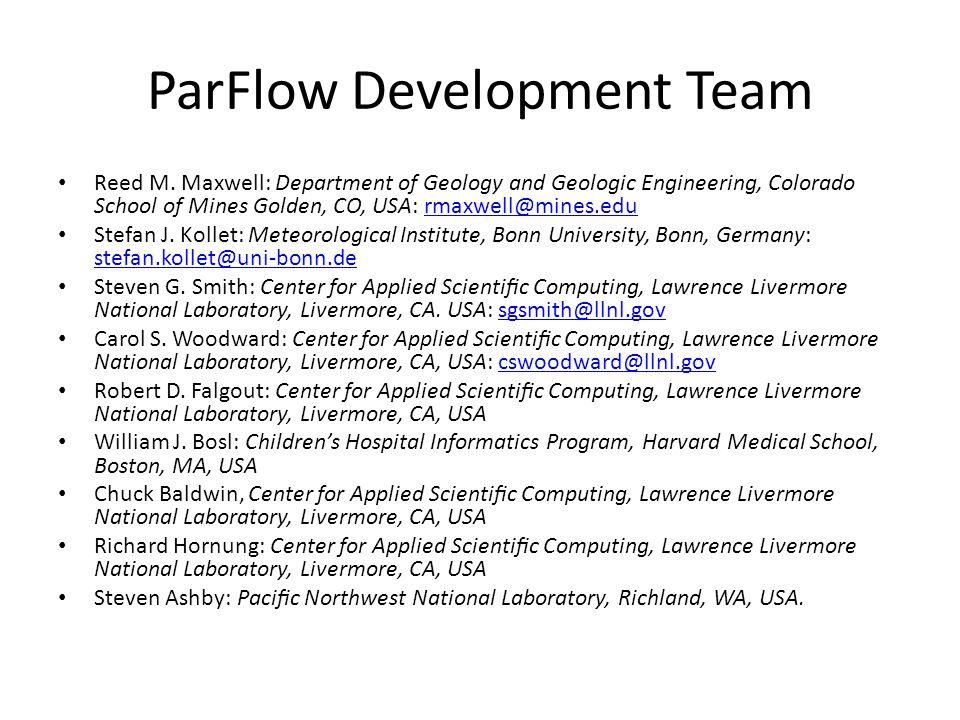 ParFlow Development Team Reed M. Maxwell: Department of Geology and Geologic Engineering, Colorado School of Mines Golden, CO, USA: rmaxwell@mines.edu
